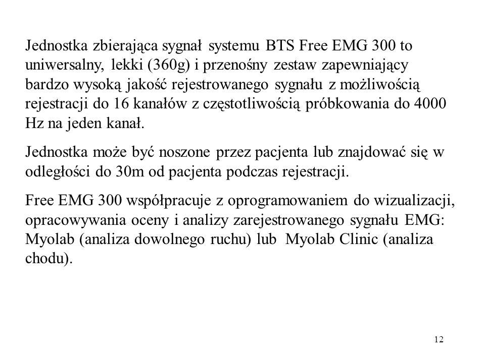 12 Jednostka zbierająca sygnał systemu BTS Free EMG 300 to uniwersalny, lekki (360g) i przenośny zestaw zapewniający bardzo wysoką jakość rejestrowane