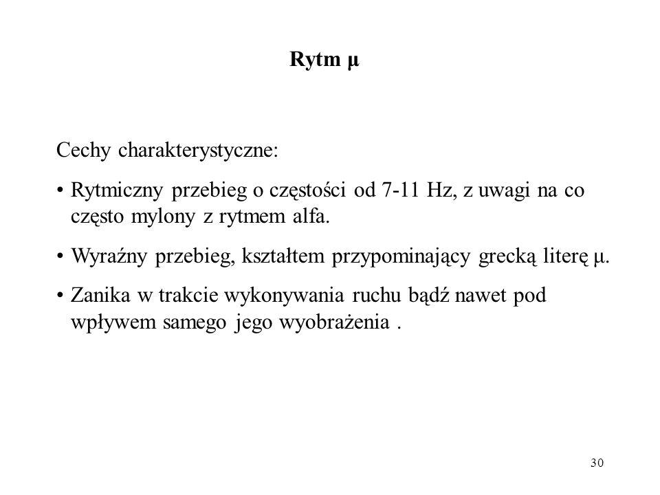 30 Cechy charakterystyczne: Rytmiczny przebieg o częstości od 7-11 Hz, z uwagi na co często mylony z rytmem alfa. Wyraźny przebieg, kształtem przypomi