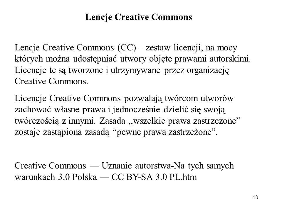 48 Lencje Creative Commons Lencje Creative Commons (CC) – zestaw licencji, na mocy których można udostępniać utwory objęte prawami autorskimi. Licencj