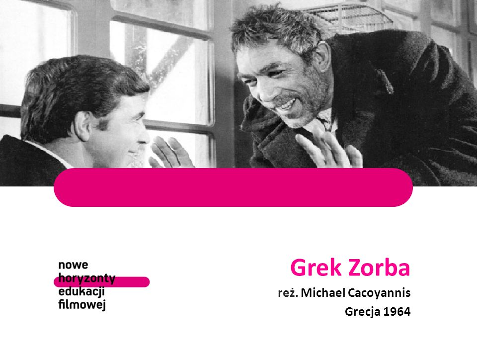 Grek Zorba reż. Michael Cacoyannis Grecja 1964