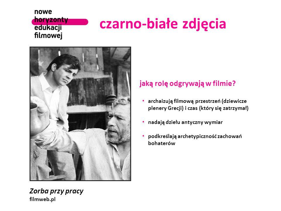 czarno-białe zdjęcia Zorba przy pracy filmweb.pl jaką rolę odgrywają w filmie? archaizują filmową przestrzeń (dziewicze plenery Grecji) i czas (który
