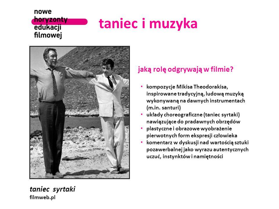 taniec i muzyka taniec syrtaki filmweb.pl jaką rolę odgrywają w filmie? kompozycje Mikisa Theodorakisa, inspirowane tradycyjną, ludową muzyką wykonywa