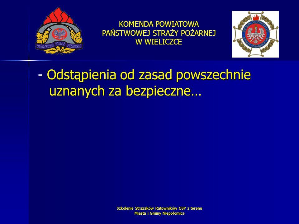 KOMENDA POWIATOWA PAŃSTWOWEJ STRAŻY POŻARNEJ W WIELICZCE Szkolenie Strażaków Ratowników OSP z terenu Miasta i Gminy Niepołomice - Odstąpienia od zasad