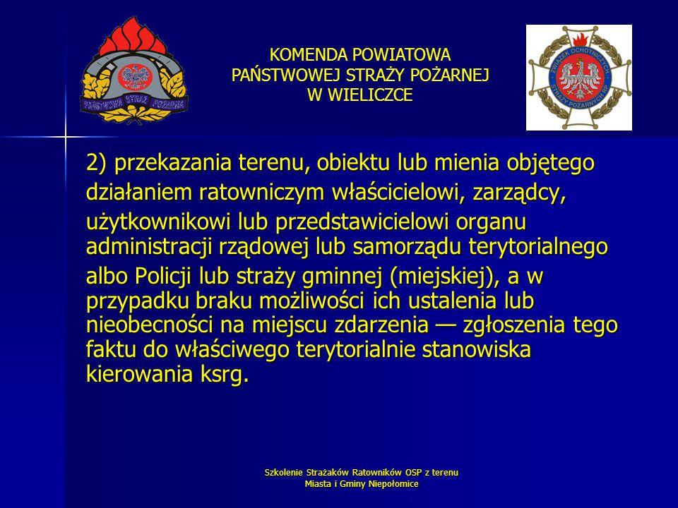 KOMENDA POWIATOWA PAŃSTWOWEJ STRAŻY POŻARNEJ W WIELICZCE Szkolenie Strażaków Ratowników OSP z terenu Miasta i Gminy Niepołomice 2) przekazania terenu,