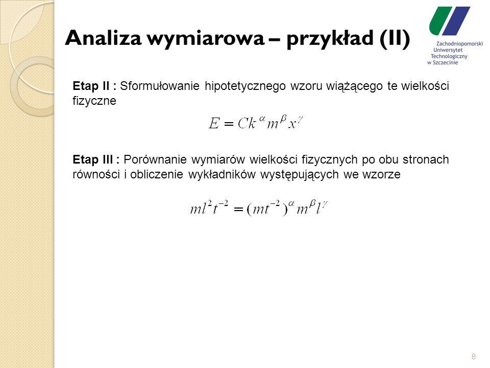 Analiza wymiarowa – przykład (II) 8 Etap II : Sformułowanie hipotetycznego wzoru wiążącego te wielkości fizyczne Etap III : Porównanie wymiarów wielko