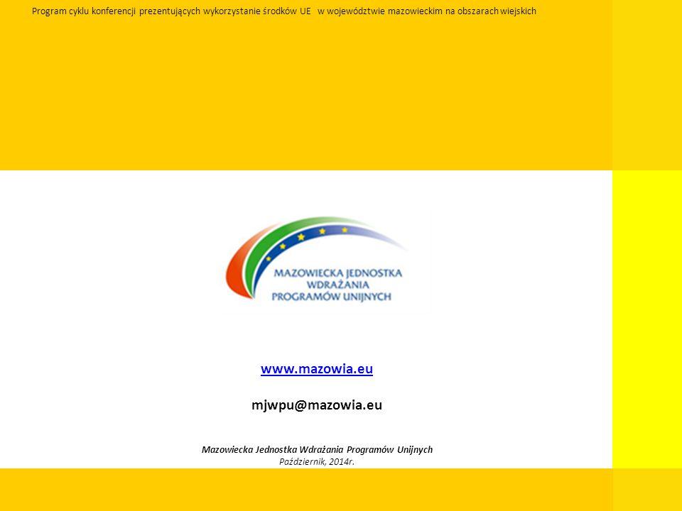 www.mazowia.eu mjwpu@mazowia.eu Mazowiecka Jednostka Wdrażania Programów Unijnych Październik, 2014r. Program cyklu konferencji prezentujących wykorzy