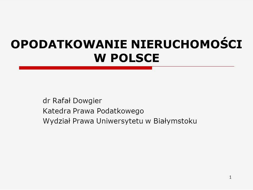 1 OPODATKOWANIE NIERUCHOMOŚCI W POLSCE dr Rafał Dowgier Katedra Prawa Podatkowego Wydział Prawa Uniwersytetu w Białymstoku