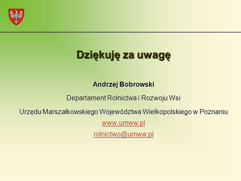 Dziękuję za uwagę Andrzej Bobrowski Departament Rolnictwa i Rozwoju Wsi Urzędu Marszałkowskiego Województwa Wielkopolskiego w Poznaniu www.umww.pl rolnictwo@umww.pl