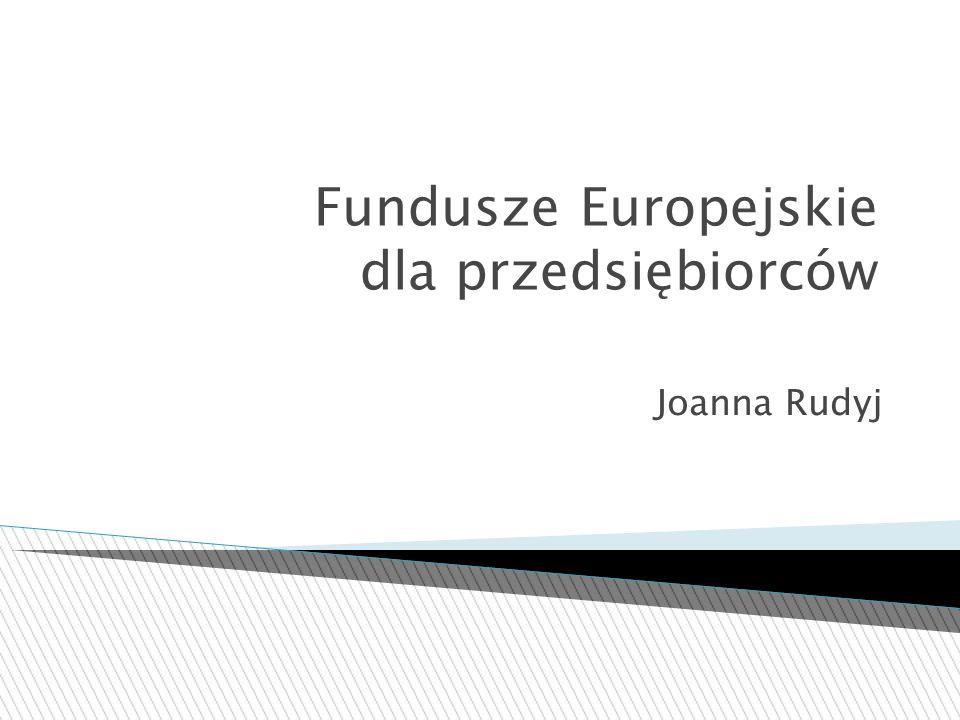 Fundusze Europejskie dla przedsiębiorców Joanna Rudyj