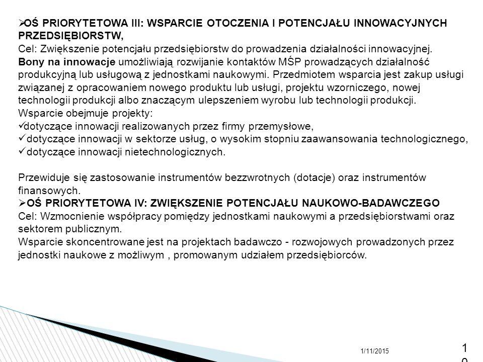 1/11/201510  OŚ PRIORYTETOWA III: WSPARCIE OTOCZENIA I POTENCJAŁU INNOWACYJNYCH PRZEDSIĘBIORSTW, Cel: Zwiększenie potencjału przedsiębiorstw do prowa