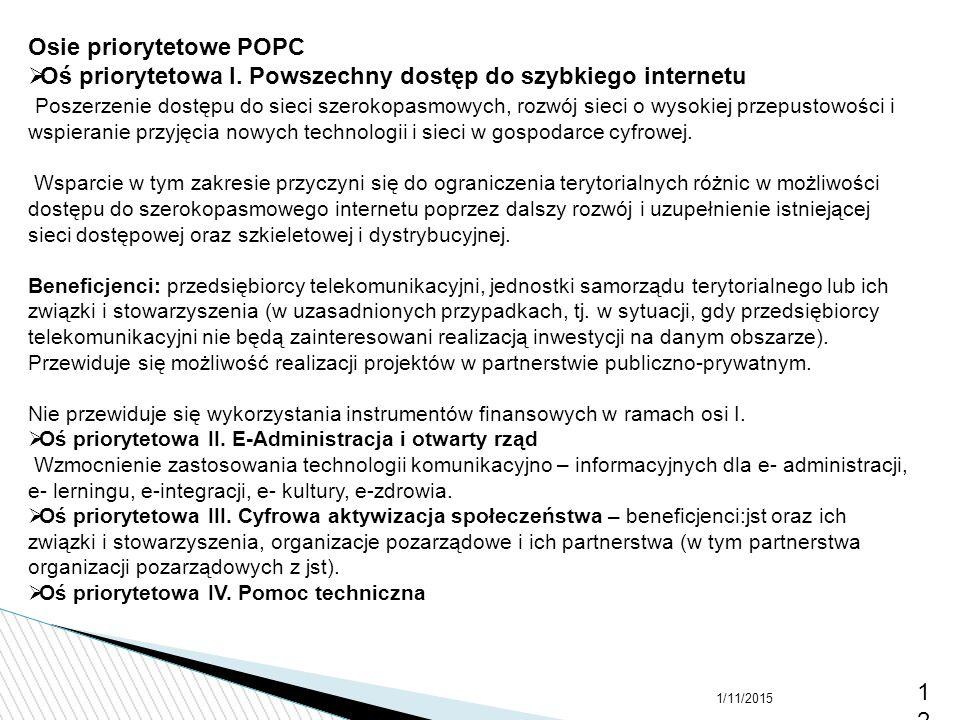 1/11/201512 Osie priorytetowe POPC  Oś priorytetowa I. Powszechny dostęp do szybkiego internetu Poszerzenie dostępu do sieci szerokopasmowych, rozwój
