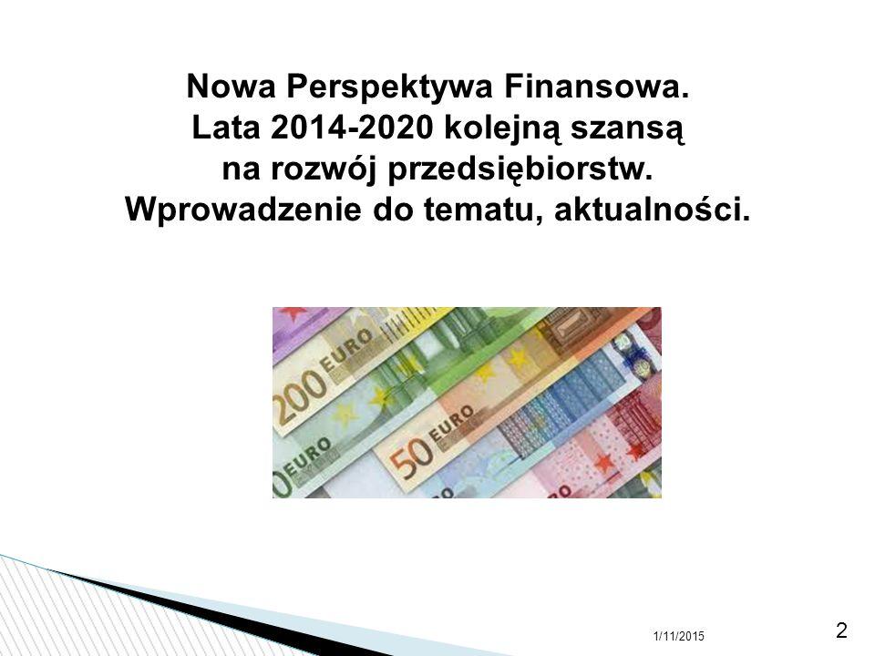 1/11/2015 2 Nowa Perspektywa Finansowa. Lata 2014-2020 kolejną szansą na rozwój przedsiębiorstw. Wprowadzenie do tematu, aktualności.