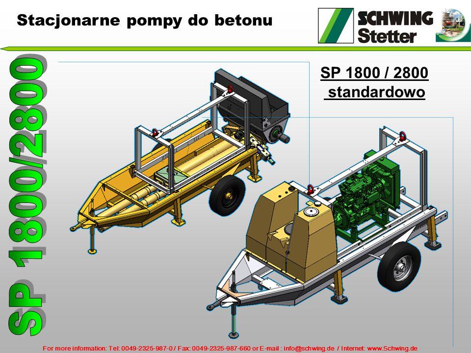 For more information: Tel: 0049-2325-987-0 / Fax: 0049-2325-987-660 or E-mail : info@schwing.de / Internet: www.Schwing.de SP 1800 / 2800 standardowo Stacjonarne pompy do betonu