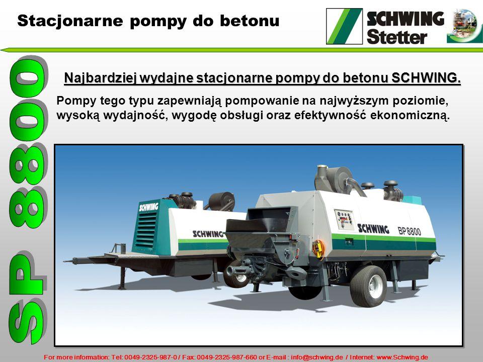 For more information: Tel: 0049-2325-987-0 / Fax: 0049-2325-987-660 or E-mail : info@schwing.de / Internet: www.Schwing.de Stacjonarne pompy do betonu Najbardziej wydajne stacjonarne pompy do betonu SCHWING.