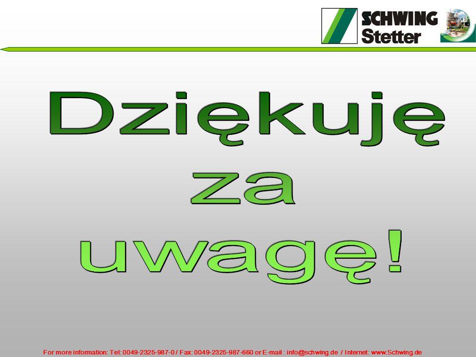 For more information: Tel: 0049-2325-987-0 / Fax: 0049-2325-987-660 or E-mail : info@schwing.de / Internet: www.Schwing.de