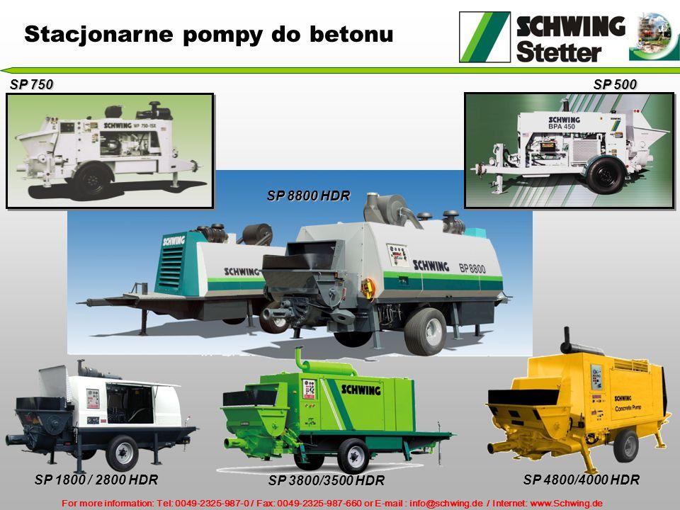 For more information: Tel: 0049-2325-987-0 / Fax: 0049-2325-987-660 or E-mail : info@schwing.de / Internet: www.Schwing.de Stacjonarne pompy do betonu SP 1800 / 2800 HDR SP 8800 HDR SP 3800/3500 HDR SP 4800/4000 HDR SP 500 SP 750