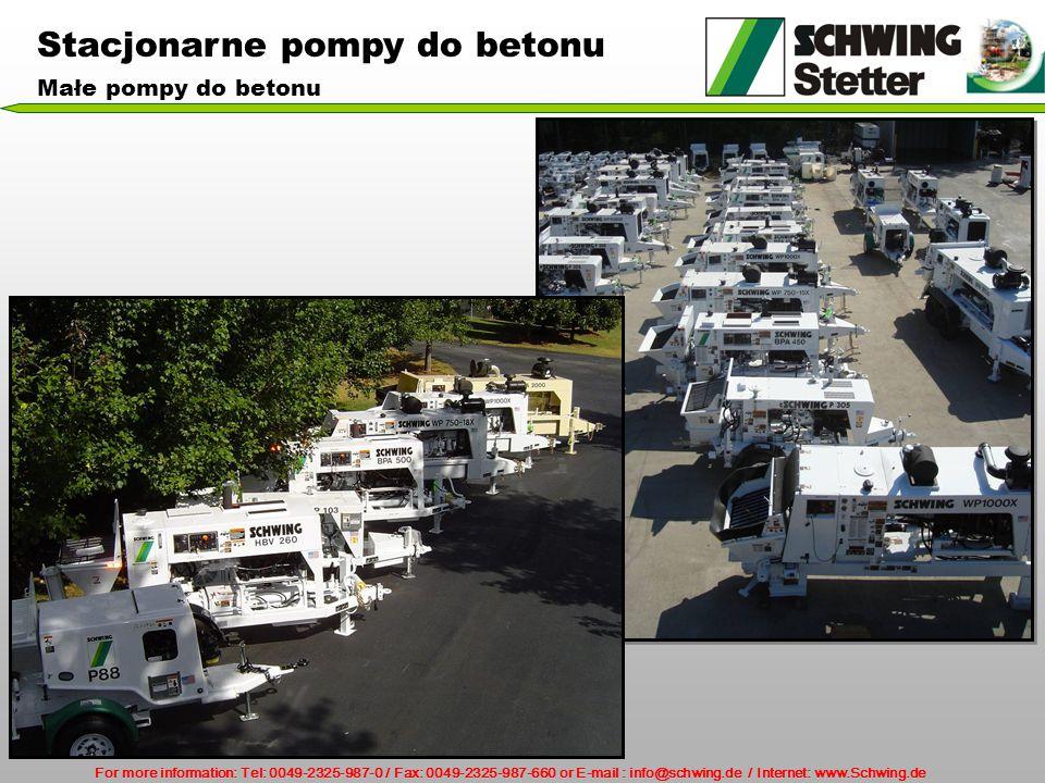 For more information: Tel: 0049-2325-987-0 / Fax: 0049-2325-987-660 or E-mail : info@schwing.de / Internet: www.Schwing.de Stacjonarne pompy do betonu Małe pompy do betonu