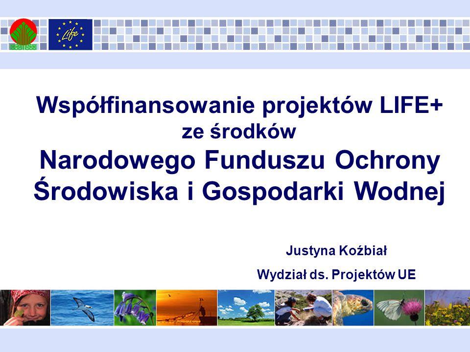 Współfinansowanie projektów LIFE+ ze środków Narodowego Funduszu Ochrony Środowiska i Gospodarki Wodnej Justyna Koźbiał Wydział ds.