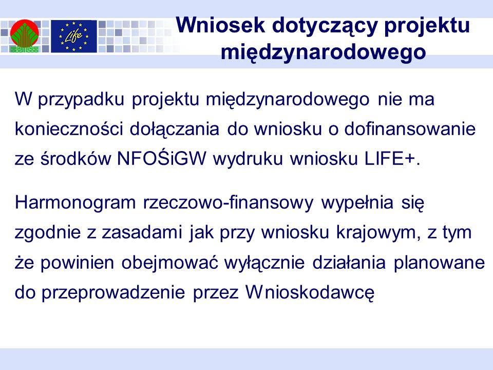 W przypadku projektu międzynarodowego nie ma konieczności dołączania do wniosku o dofinansowanie ze środków NFOŚiGW wydruku wniosku LIFE+.