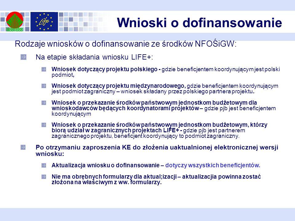 Rodzaje wniosków o dofinansowanie ze środków NFOŚiGW: Na etapie składania wniosku LIFE+: Wniosek dotyczący projektu polskiego - gdzie beneficjentem koordynującym jest polski podmiot, Wniosek dotyczący projektu międzynarodowego, gdzie beneficjentem koordynującym jest podmiot zagraniczny – wniosek składany przez polskiego partnera projektu.