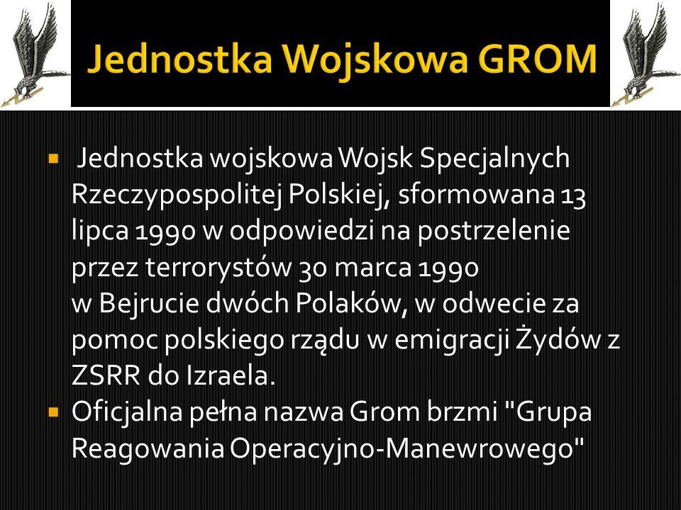  Jednostka wojskowa Wojsk Specjalnych Rzeczypospolitej Polskiej, sformowana 13 lipca 1990 w odpowiedzi na postrzelenie przez terrorystów 30 marca 199