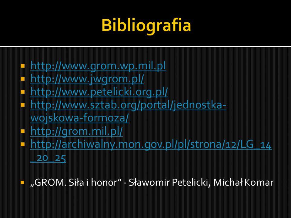 """ http://www.grom.wp.mil.pl http://www.grom.wp.mil.pl  http://www.jwgrom.pl/ http://www.jwgrom.pl/  http://www.petelicki.org.pl/ http://www.petelicki.org.pl/  http://www.sztab.org/portal/jednostka- wojskowa-formoza/ http://www.sztab.org/portal/jednostka- wojskowa-formoza/  http://grom.mil.pl/ http://grom.mil.pl/  http://archiwalny.mon.gov.pl/pl/strona/12/LG_14 _20_25 http://archiwalny.mon.gov.pl/pl/strona/12/LG_14 _20_25  """"GROM."""