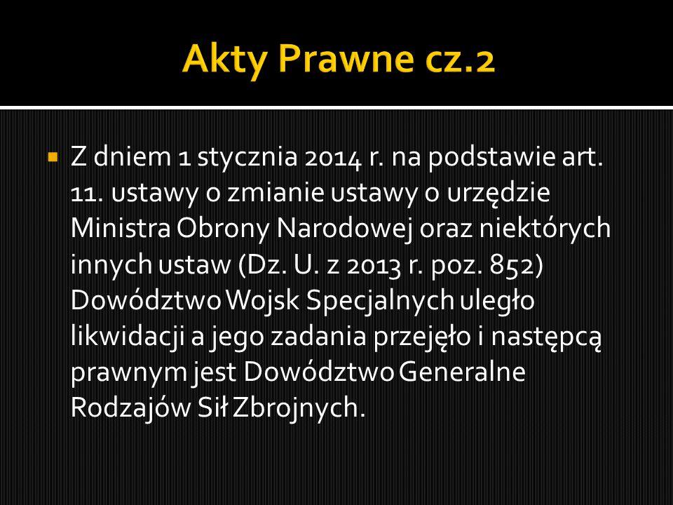  Z dniem 1 stycznia 2014 r. na podstawie art. 11. ustawy o zmianie ustawy o urzędzie Ministra Obrony Narodowej oraz niektórych innych ustaw (Dz. U. z