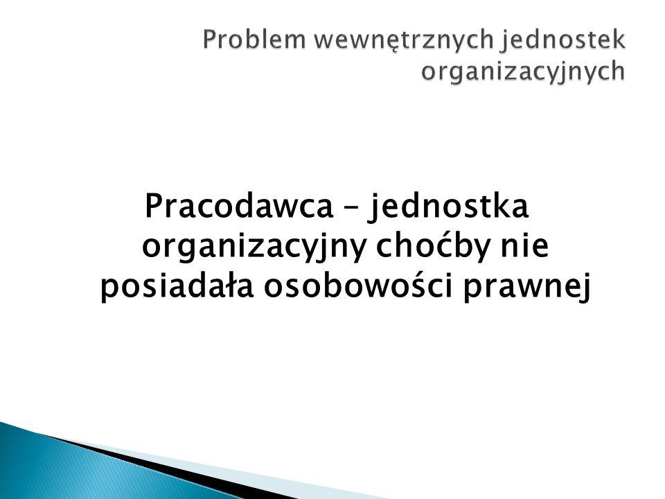 Pracodawca – jednostka organizacyjny choćby nie posiadała osobowości prawnej