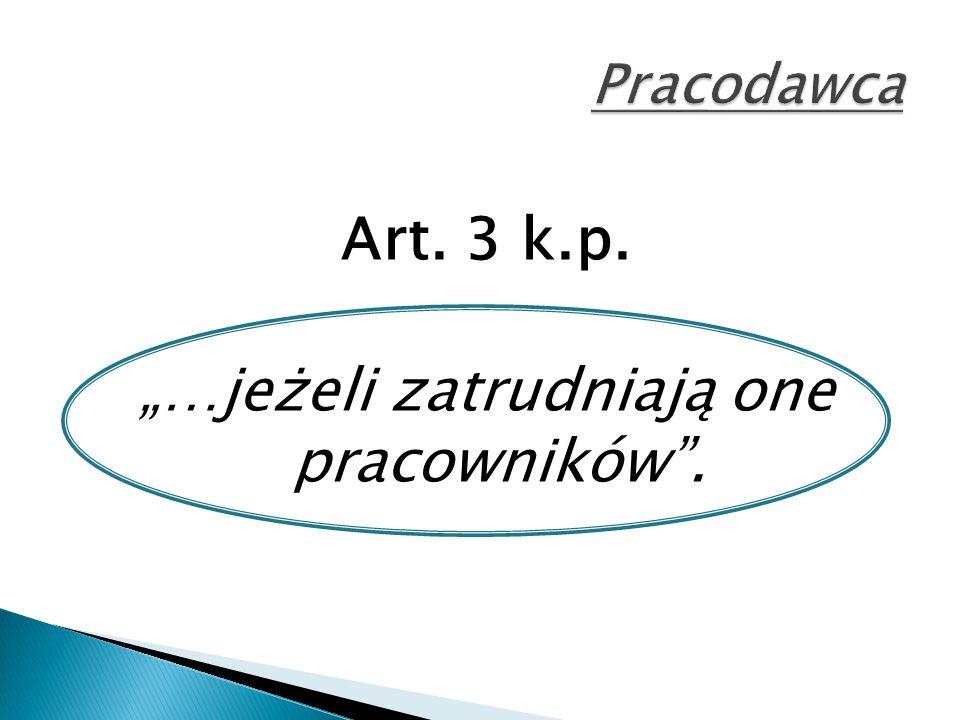 """Art. 3 k.p. """"…jeżeli zatrudniają one pracowników""""."""