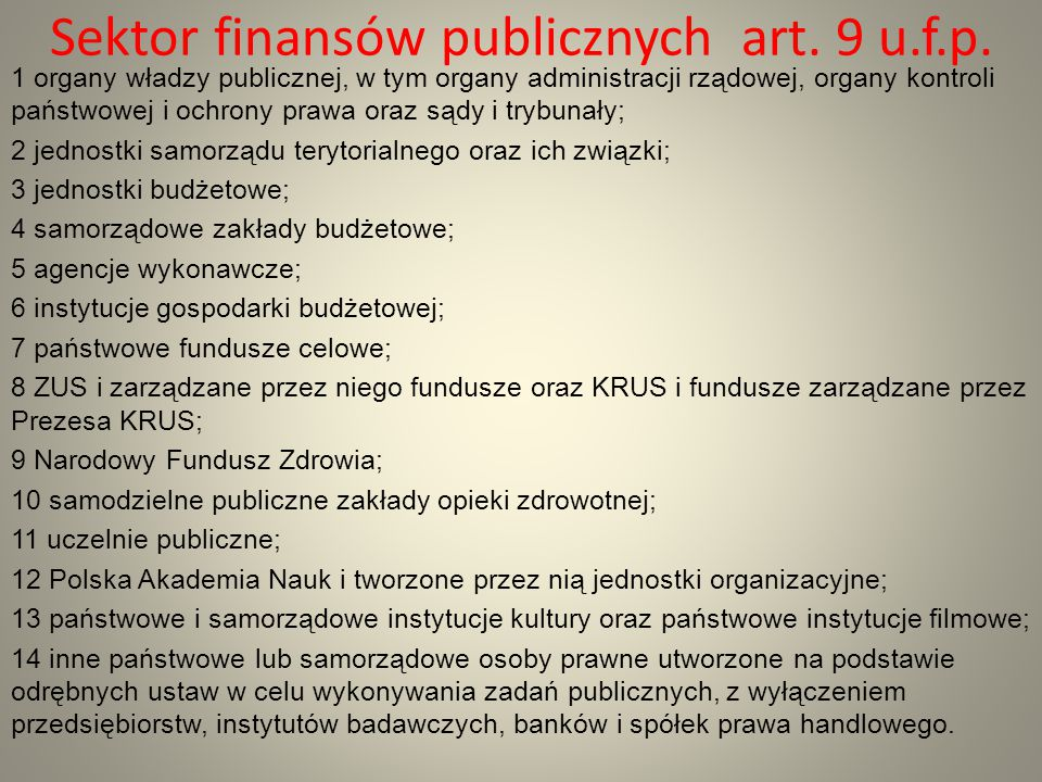 Sektor finansów publicznych art. 9 u.f.p. 1 organy władzy publicznej, w tym organy administracji rządowej, organy kontroli państwowej i ochrony prawa