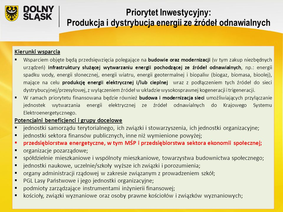 Priorytet Inwestycyjny: Produkcja i dystrybucja energii ze źródeł odnawialnych Kierunki wsparcia  Wsparciem objęte będą przedsięwzięcia polegające na