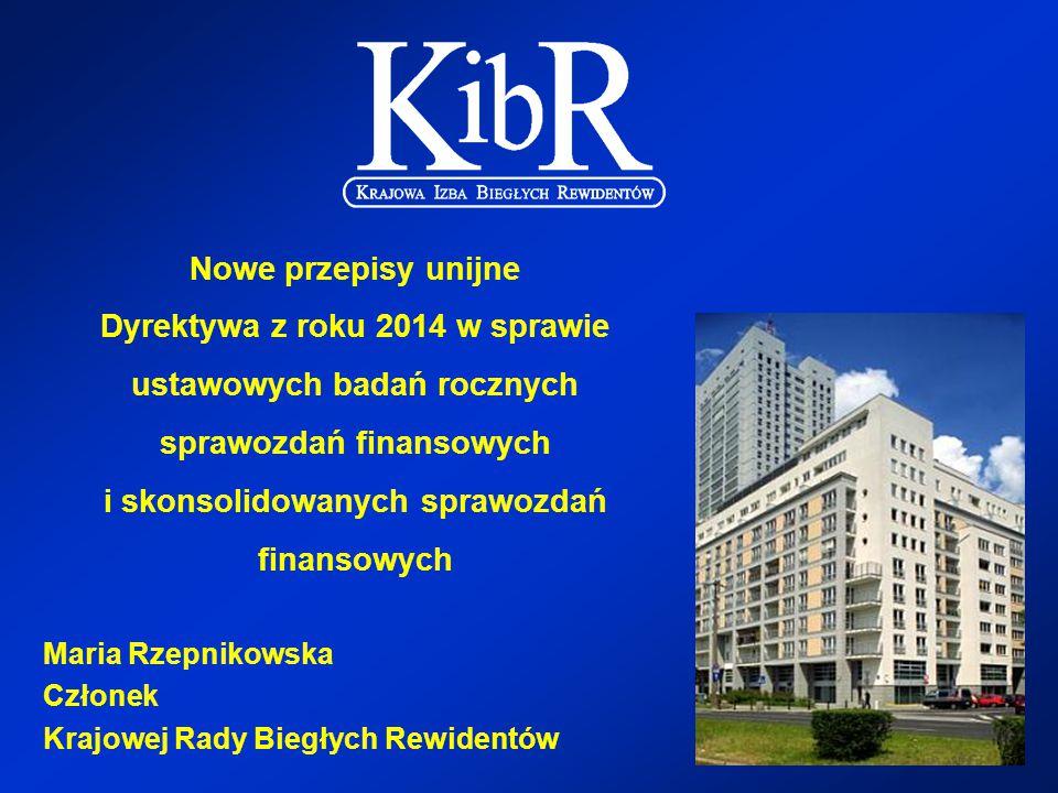 1 Nowe przepisy unijne Dyrektywa z roku 2014 w sprawie ustawowych badań rocznych sprawozdań finansowych i skonsolidowanych sprawozdań finansowych Maria Rzepnikowska Członek Krajowej Rady Biegłych Rewidentów