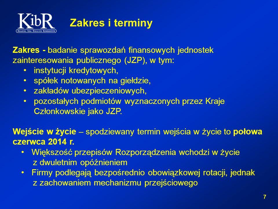 7 7 Zakres i terminy Zakres - badanie sprawozdań finansowych jednostek zainteresowania publicznego (JZP), w tym: instytucji kredytowych, spółek notowanych na giełdzie, zakładów ubezpieczeniowych, pozostałych podmiotów wyznaczonych przez Kraje Członkowskie jako JZP.