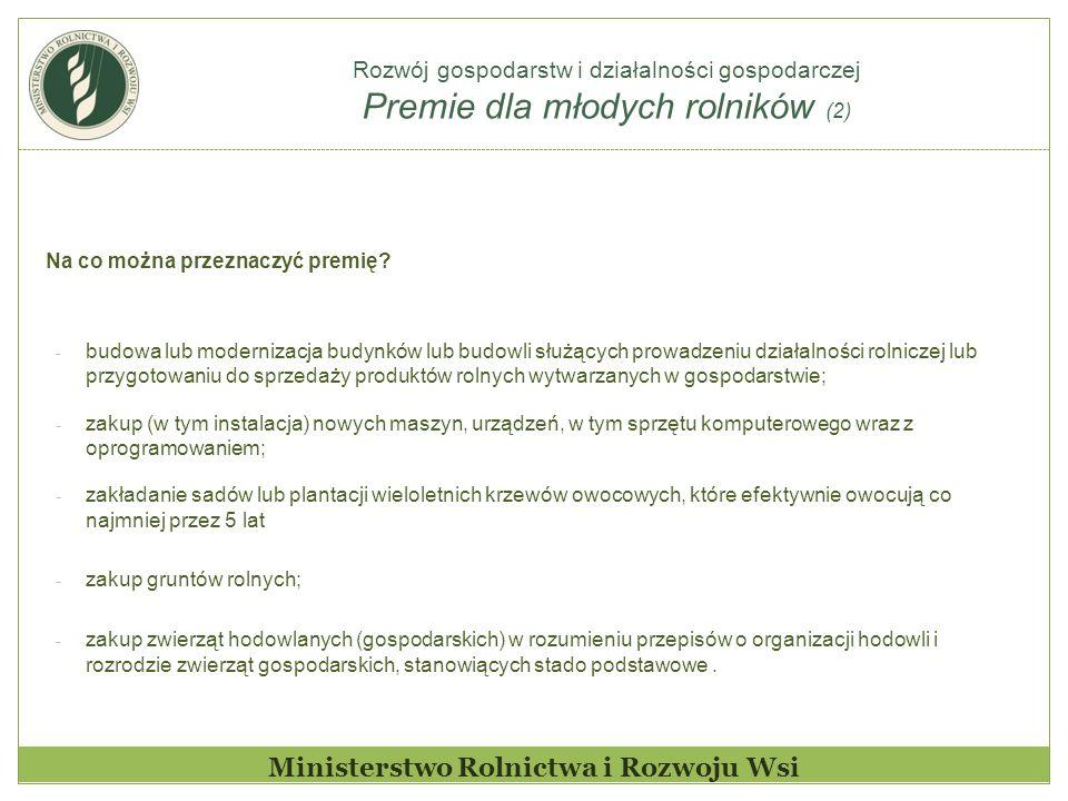 Rozwój gospodarstw i działalności gospodarczej Premie dla młodych rolników (2) Ministerstwo Rolnictwa i Rozwoju Wsi Na co można przeznaczyć premię? -