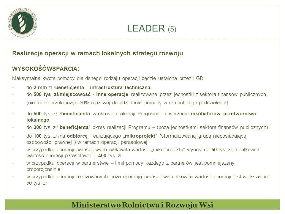 LEADER (5) Ministerstwo Rolnictwa i Rozwoju Wsi Realizacja operacji w ramach lokalnych strategii rozwoju WYSOKOŚĆ WSPARCIA: Maksymalna kwota pomocy dl