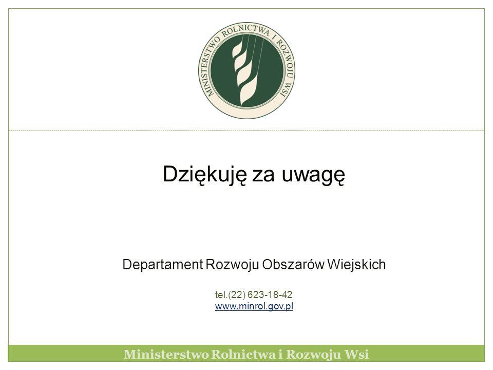 Dziękuję za uwagę Departament Rozwoju Obszarów Wiejskich tel.(22) 623-18-42 www.minrol.gov.pl Ministerstwo Rolnictwa i Rozwoju Wsi