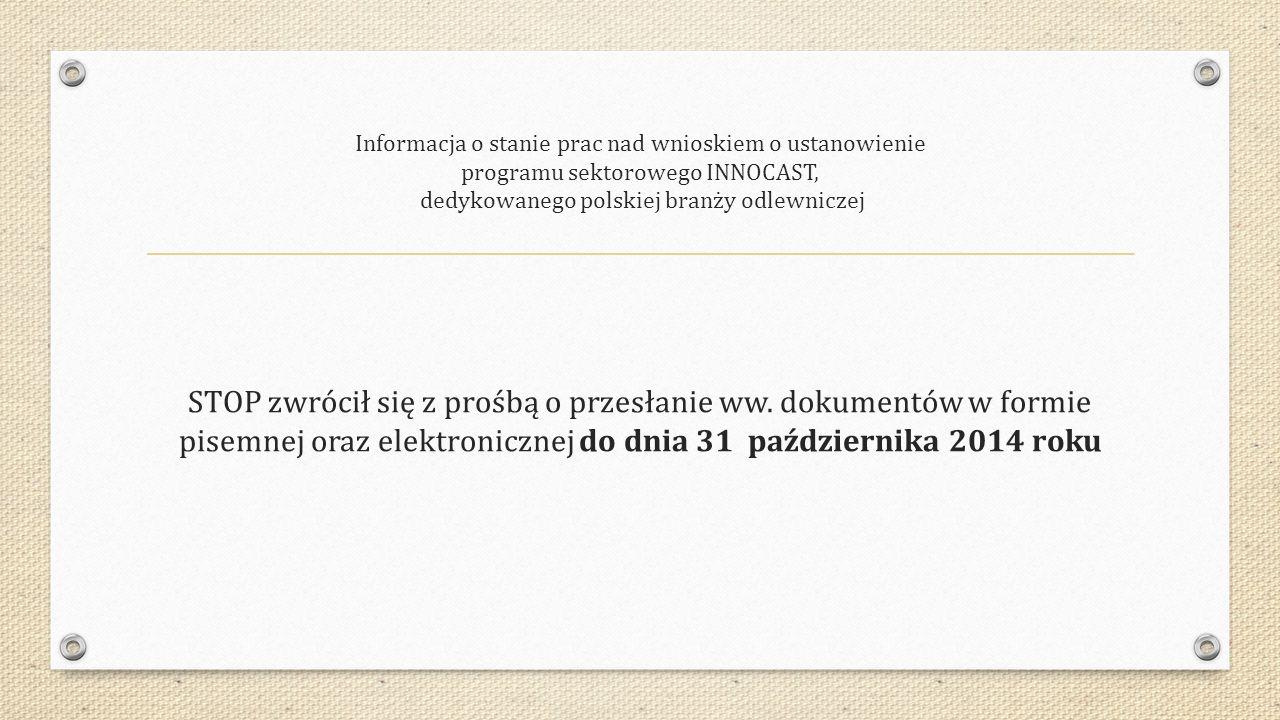 Informacja o stanie prac nad wnioskiem o ustanowienie programu sektorowego INNOCAST, dedykowanego polskiej branży odlewniczej STOP zwrócił się z prośb