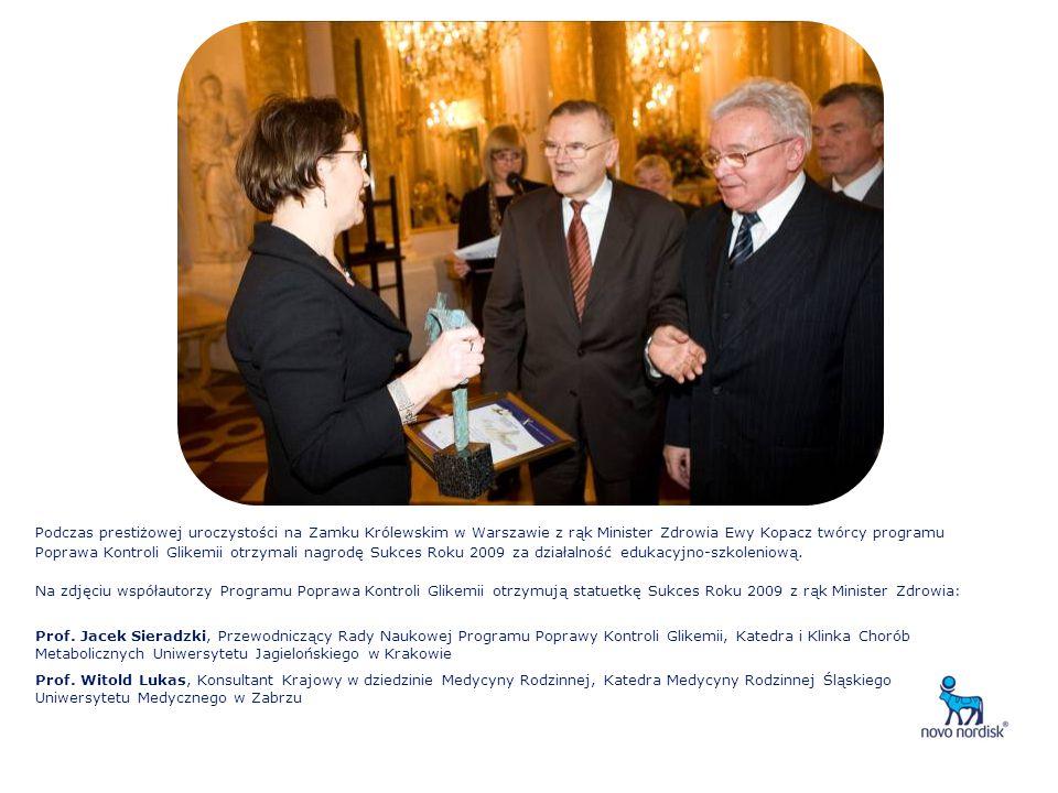 Podczas prestiżowej uroczystości na Zamku Królewskim w Warszawie z rąk Minister Zdrowia Ewy Kopacz twórcy programu Poprawa Kontroli Glikemii otrzymali nagrodę Sukces Roku 2009 za działalność edukacyjno-szkoleniową.
