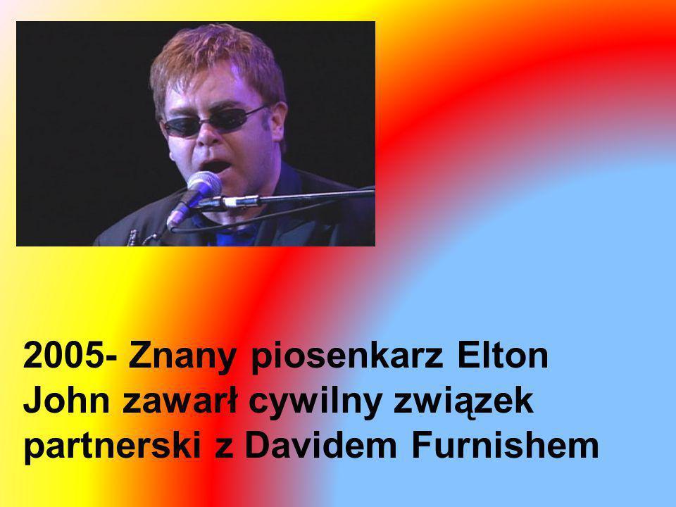 2005- Znany piosenkarz Elton John zawarł cywilny związek partnerski z Davidem Furnishem