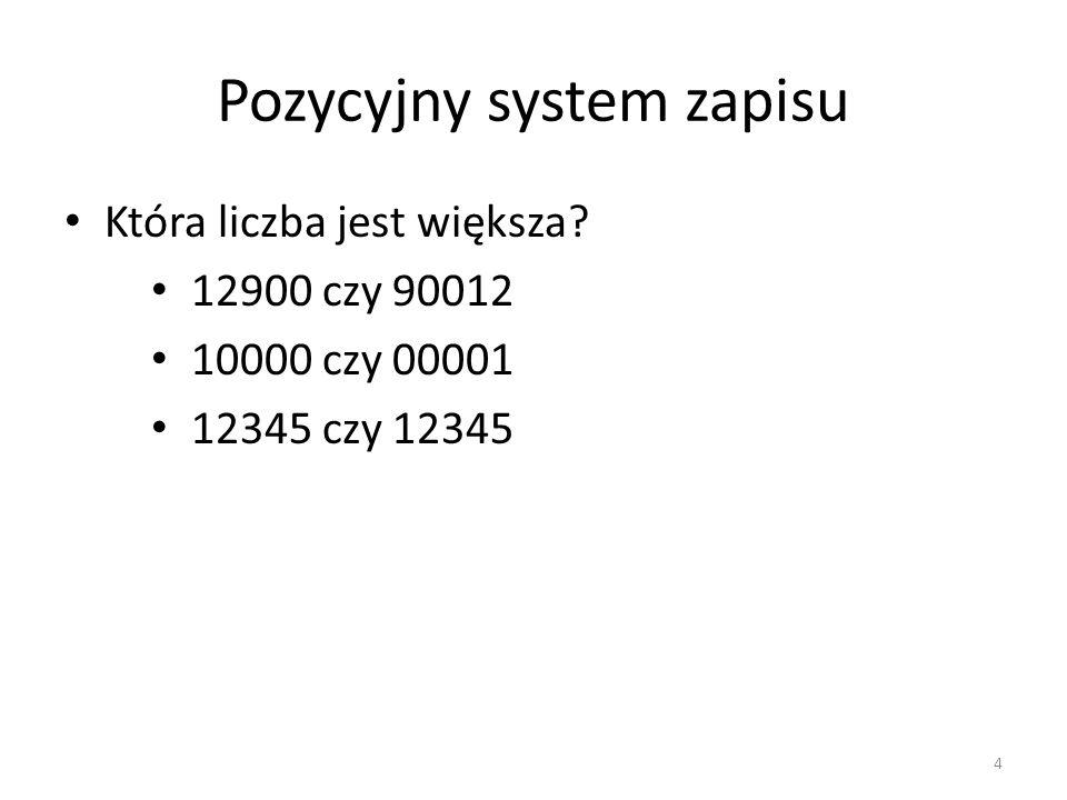 Pozycyjny system zapisu Która liczba jest większa? 12900 czy 90012 10000 czy 00001 12345 czy 12345 4