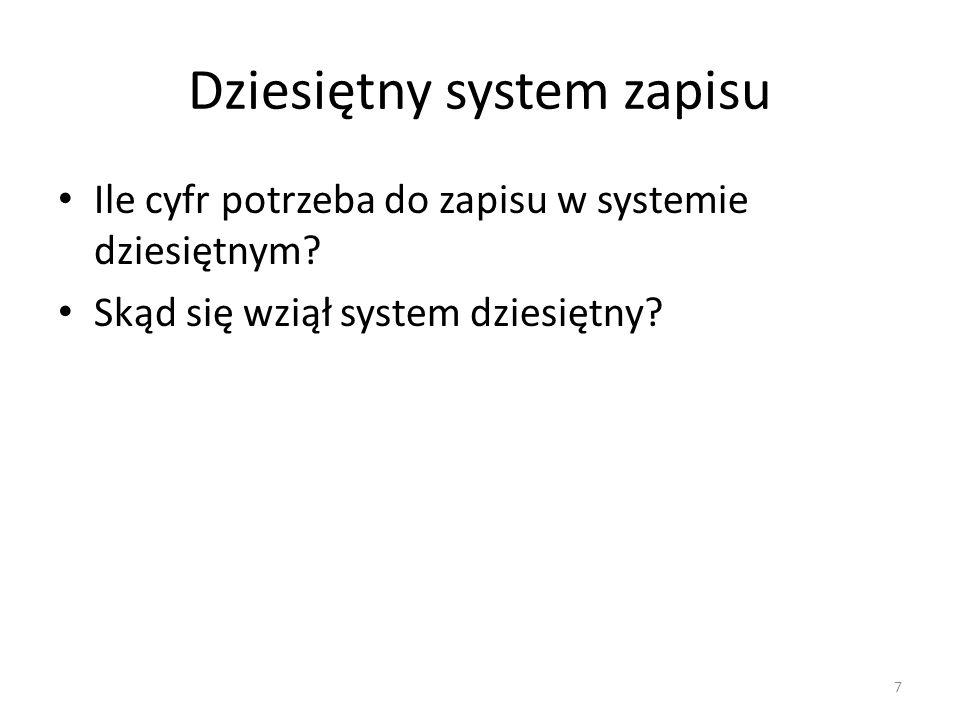 Dziesiętny system zapisu Ile cyfr potrzeba do zapisu w systemie dziesiętnym? Skąd się wziął system dziesiętny? 7
