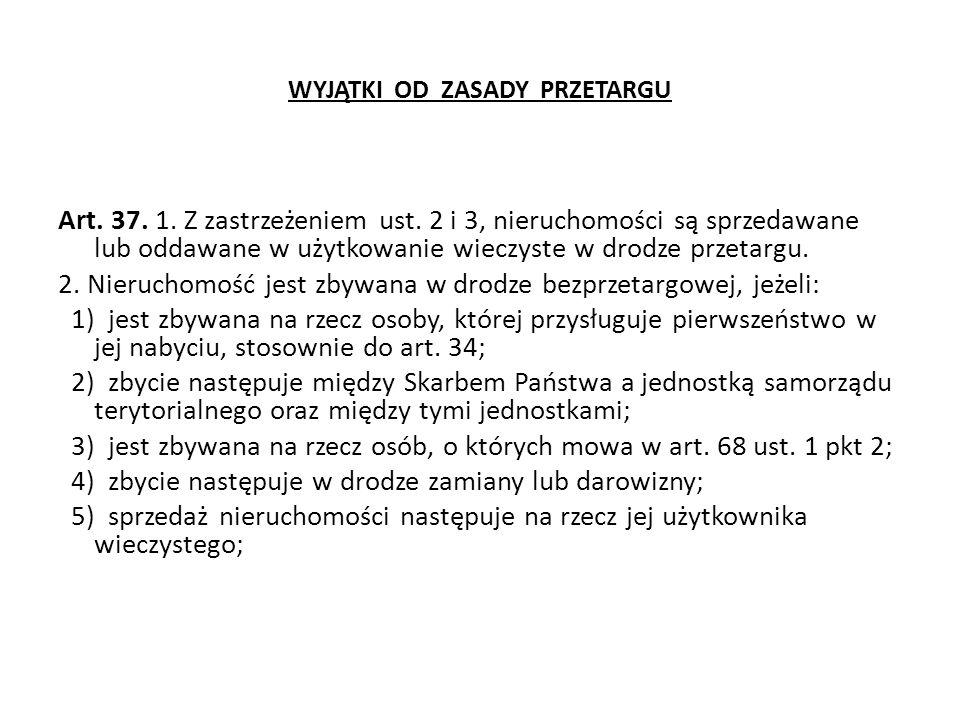 WYJĄTKI OD ZASADY PRZETARGU Art.37. 1. Z zastrzeżeniem ust.