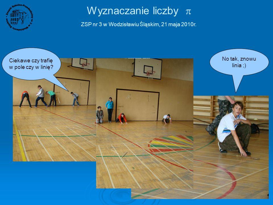 Wyznaczanie liczby  ZSP nr 3 w Wodzisławiu Śląskim, 21 maja 2010r. Na 144 rzutów 93 były trafione w linię. Podstawiając liczby do wzoru:  = 2  144