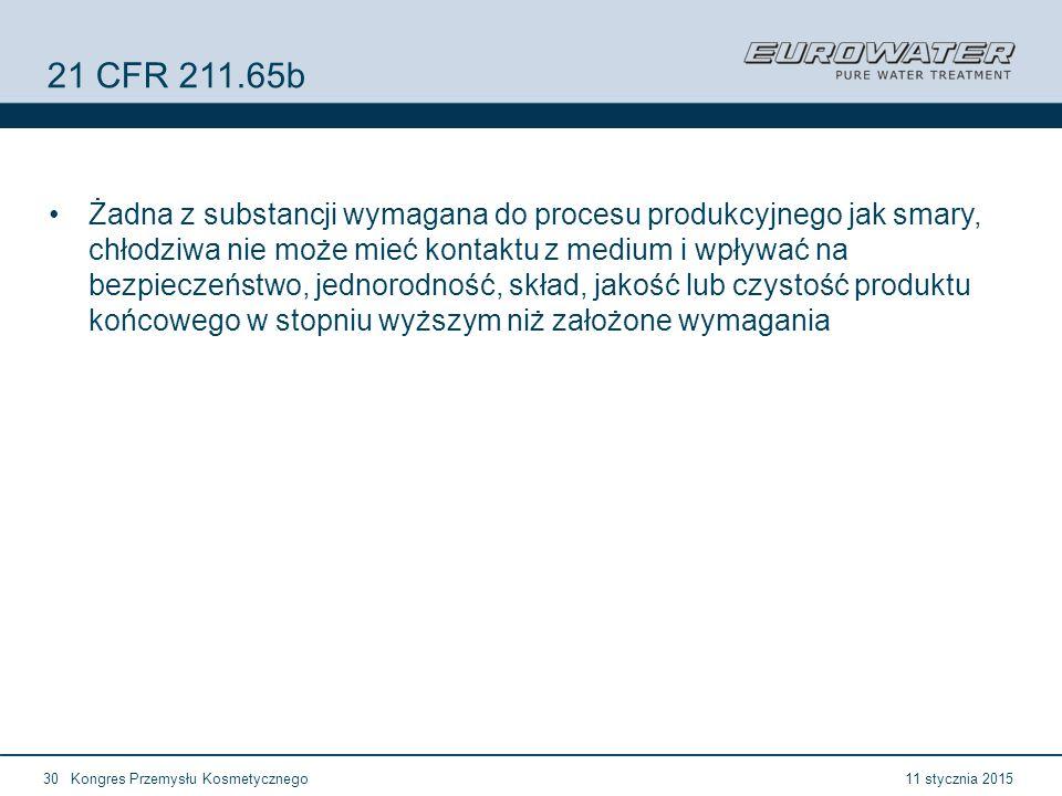 11 stycznia 2015Kongres Przemysłu Kosmetycznego30 21 CFR 211.65b Żadna z substancji wymagana do procesu produkcyjnego jak smary, chłodziwa nie może mieć kontaktu z medium i wpływać na bezpieczeństwo, jednorodność, skład, jakość lub czystość produktu końcowego w stopniu wyższym niż założone wymagania