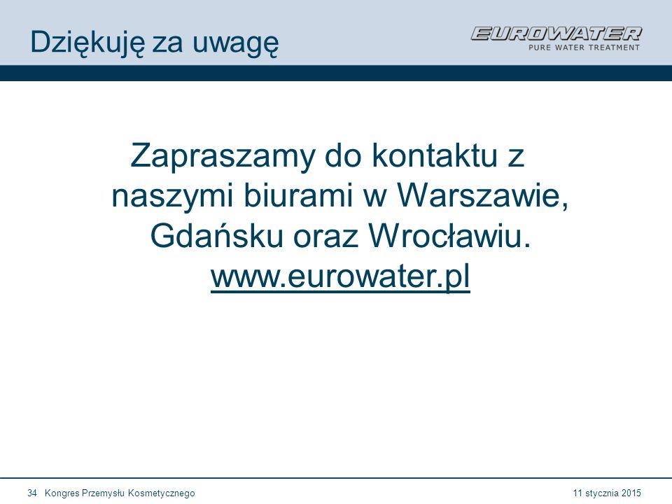11 stycznia 2015Kongres Przemysłu Kosmetycznego34 Dziękuję za uwagę Zapraszamy do kontaktu z naszymi biurami w Warszawie, Gdańsku oraz Wrocławiu.