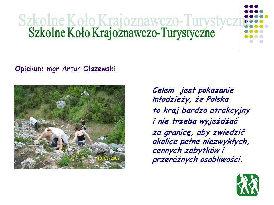 Opiekun: mgr Artur Olszewski Celem jest pokazanie młodzieży, że Polska to kraj bardzo atrakcyjny i nie trzeba wyjeżdżać za granicę, aby zwiedzić okolice pełne niezwykłych, cennych zabytków i przeróżnych osobliwości.