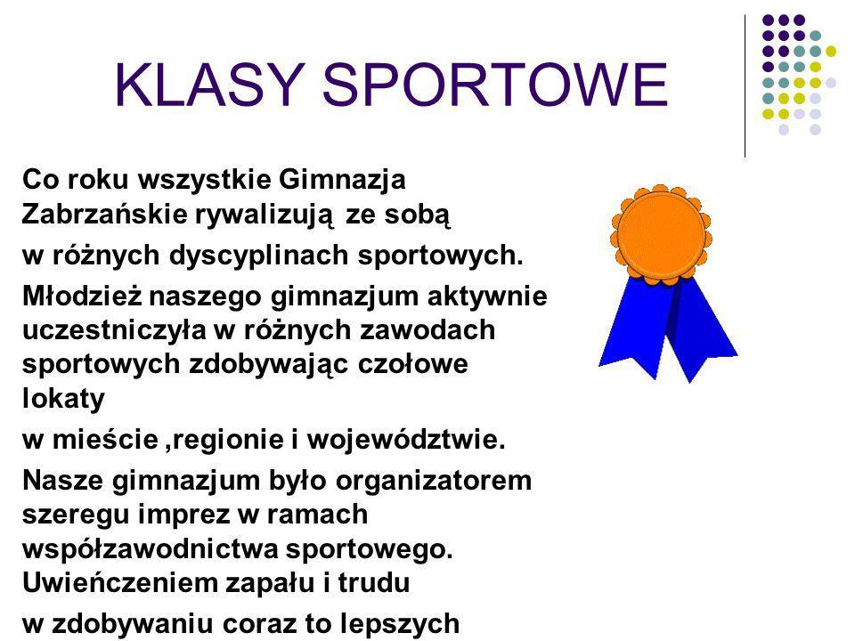 KLASY SPORTOWE Co roku wszystkie Gimnazja Zabrzańskie rywalizują ze sobą w różnych dyscyplinach sportowych.