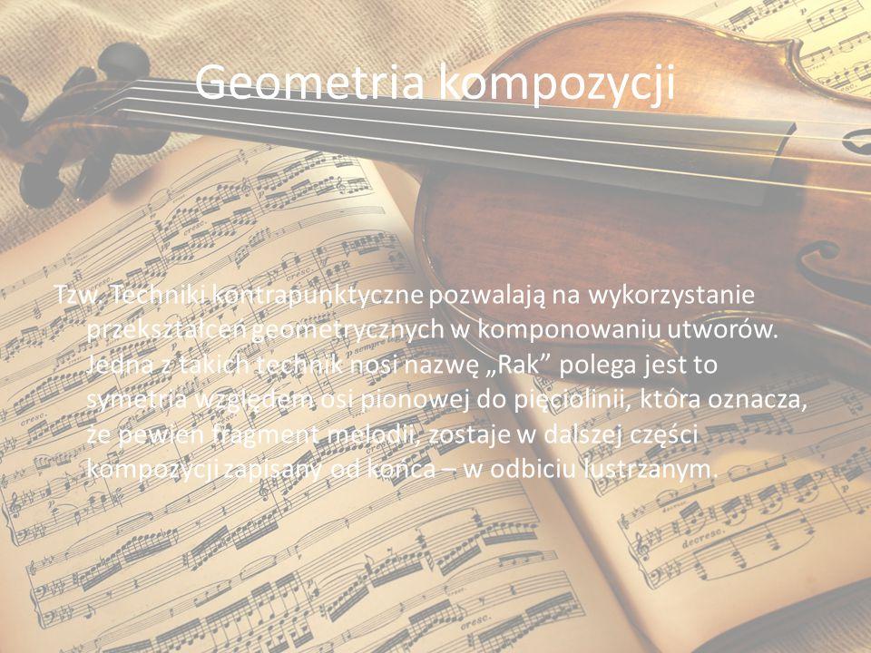 Geometria kompozycji Tzw. Techniki kontrapunktyczne pozwalają na wykorzystanie przekształceń geometrycznych w komponowaniu utworów. Jedna z takich tec