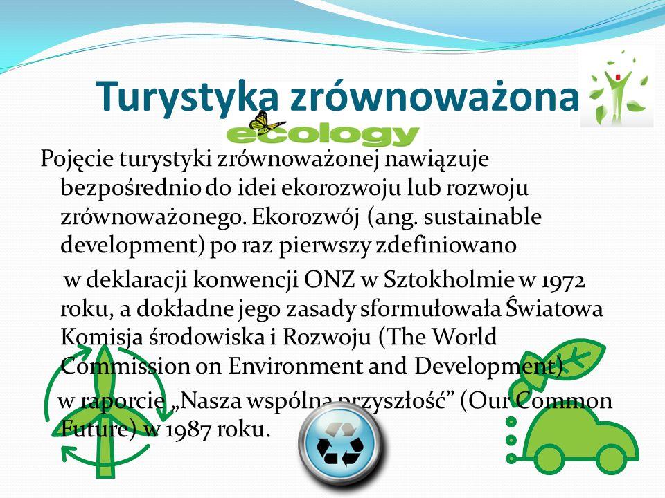 Turystyka zrównoważona Pojęcie turystyki zrównoważonej nawiązuje bezpośrednio do idei ekorozwoju lub rozwoju zrównoważonego. Ekorozwój (ang. sustainab