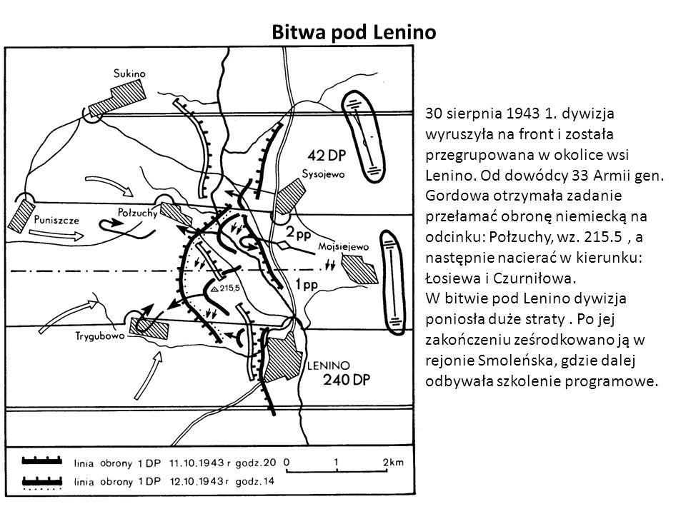 Bitwa pod Lenino 30 sierpnia 1943 1. dywizja wyruszyła na front i została przegrupowana w okolice wsi Lenino. Od dowódcy 33 Armii gen. Gordowa otrzyma